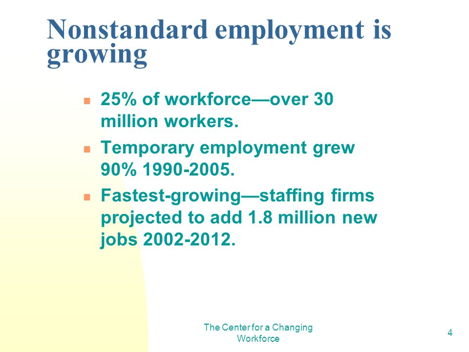 The Center for a Changing Workforce 4 Nonstandard employment is growing 25% of workforceover 30 million workers.