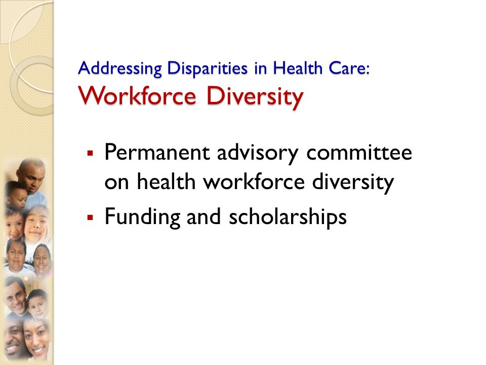 Addressing Disparities in Health Care: Workforce Diversity Permanent advisory committee on health workforce diversity Funding and scholarships