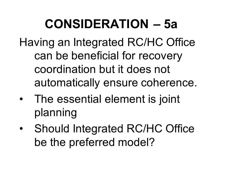 CONSIDERATION – 5a Having an Integrated RC/HC Office can be beneficial for recovery coordination but it does not automatically ensure coherence.
