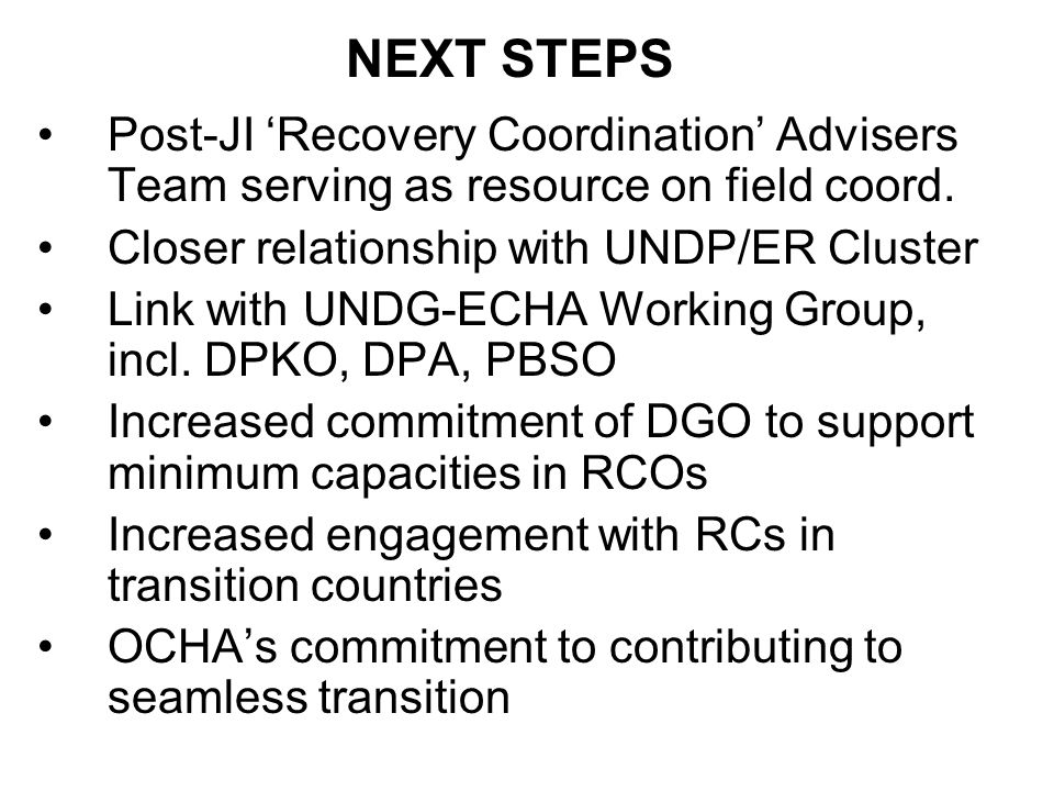 NEXT STEPS Post-JI Recovery Coordination Advisers Team serving as resource on field coord.