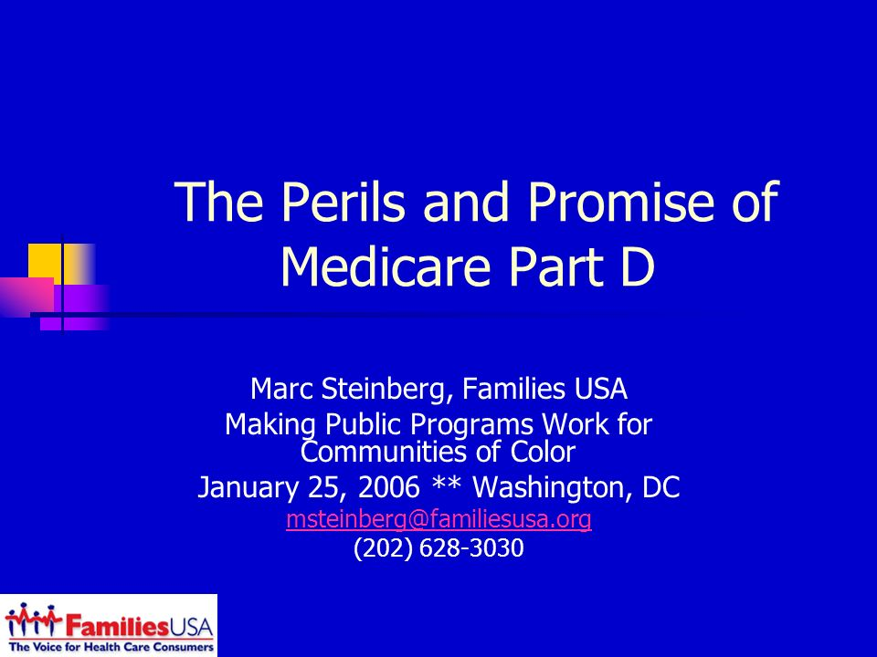 The Perils and Promise of Medicare Part D Marc Steinberg, Families USA Making Public Programs Work for Communities of Color January 25, 2006 ** Washington, DC (202)