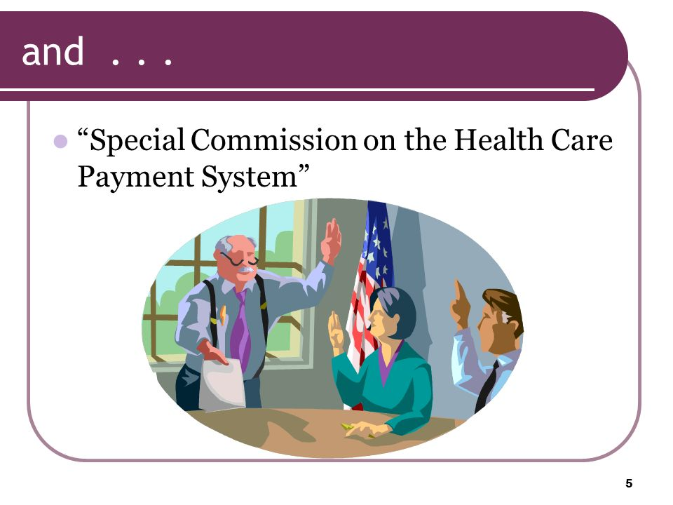 and... Special Commission on the Health Care Payment System 5