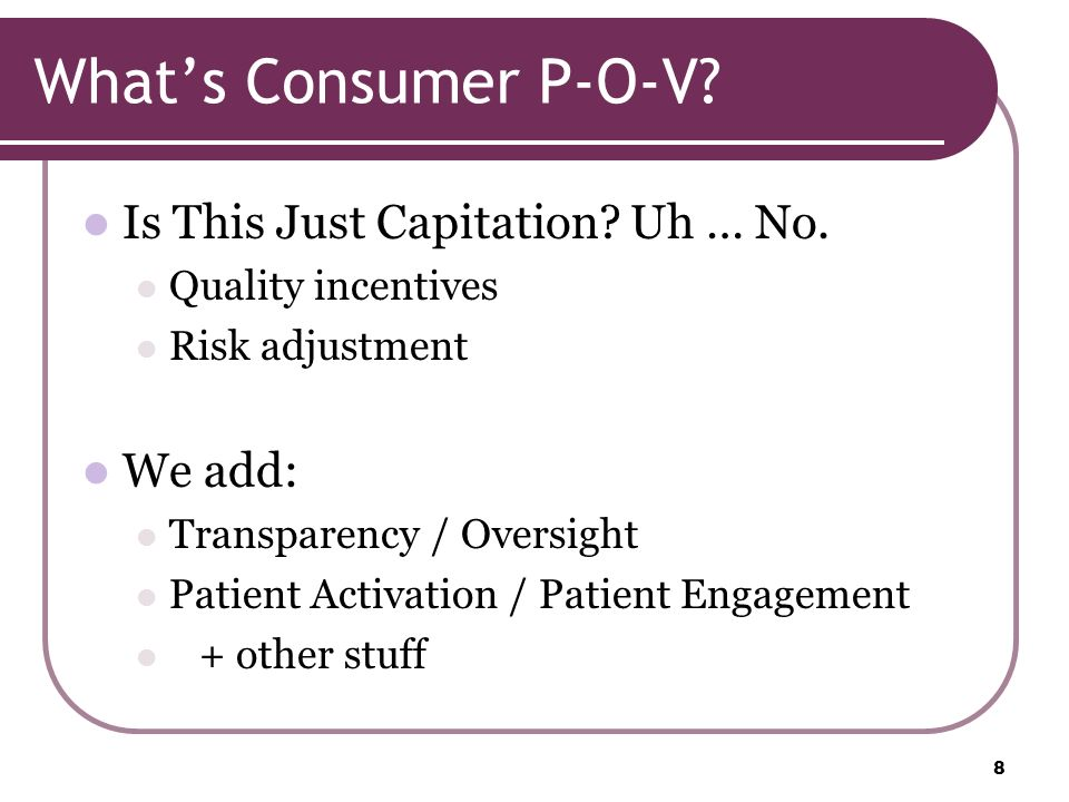 Whats Consumer P-O-V. Is This Just Capitation. Uh … No.