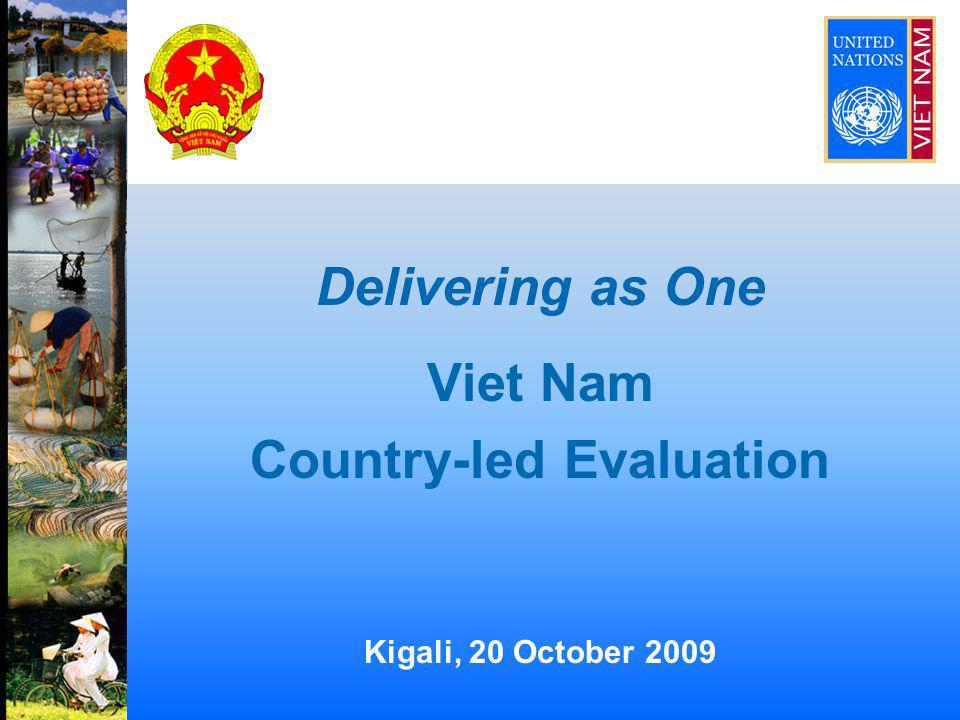 Delivering as One Viet Nam Country-led Evaluation Kigali, 20 October 2009