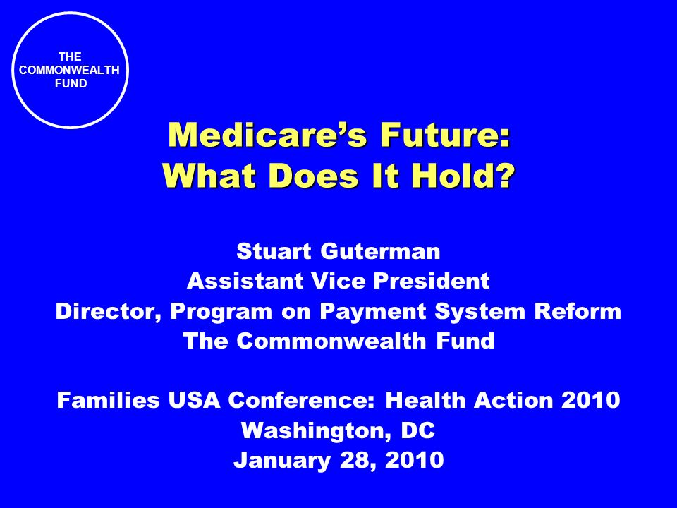 THE COMMONWEALTH FUND Medicares Future: What Does It Hold.