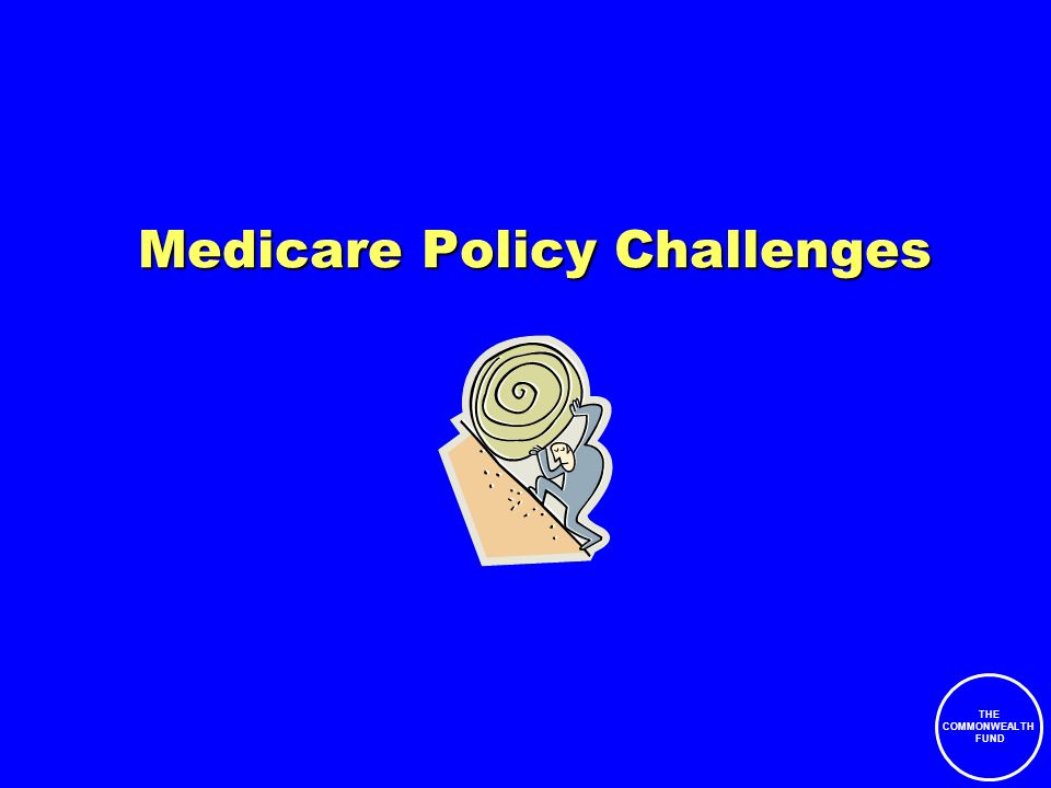 THE COMMONWEALTH FUND Medicare Policy Challenges