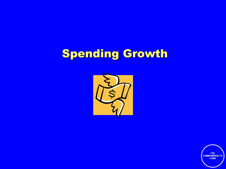 THE COMMONWEALTH FUND Spending Growth