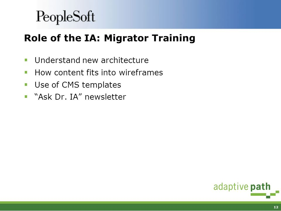 12 Role of the IA: Migrator Training Understand new architecture How content fits into wireframes Use of CMS templates Ask Dr.