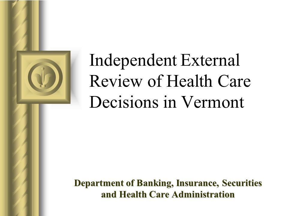 Independent External Review of Health Care Decisions in Vermont Department of Banking, Insurance, Securities and Health Care Administration