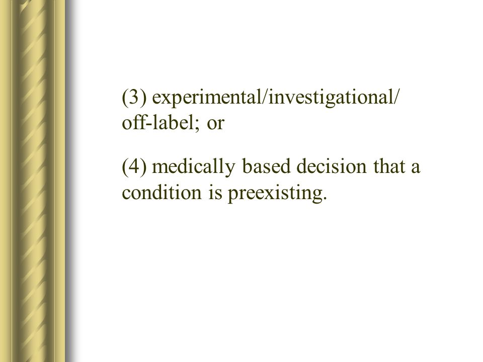 (3) experimental/investigational/ off-label; or (4) medically based decision that a condition is preexisting.