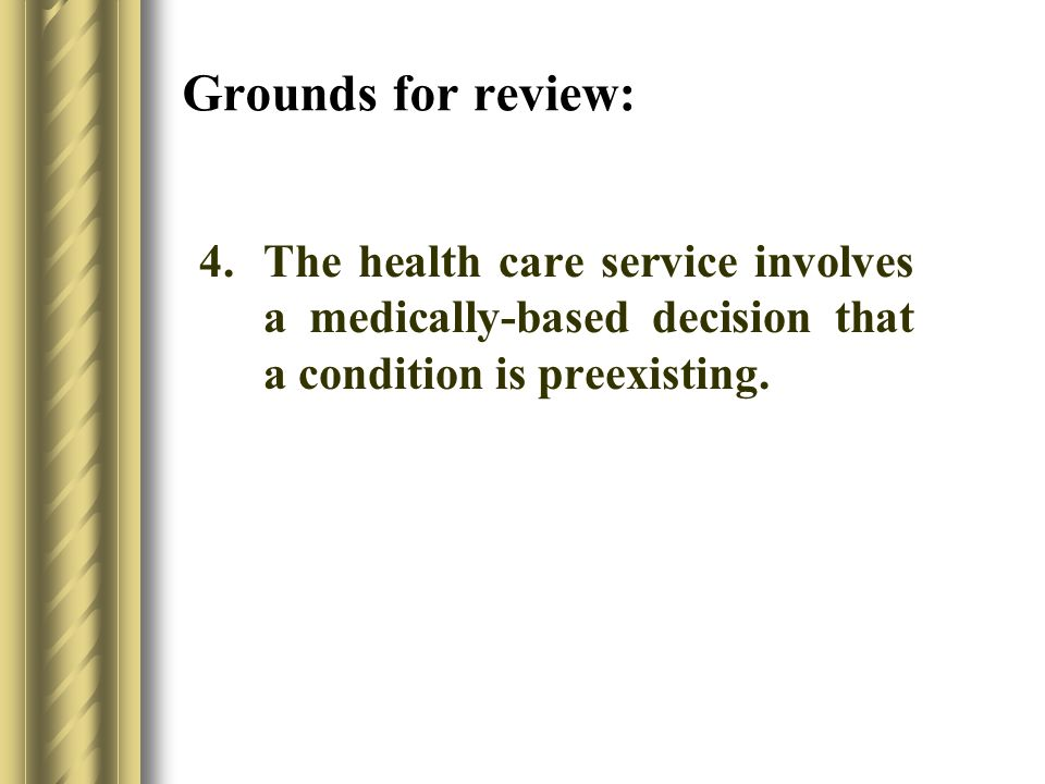 Grounds for review: 4.The health care service involves a medically-based decision that a condition is preexisting.