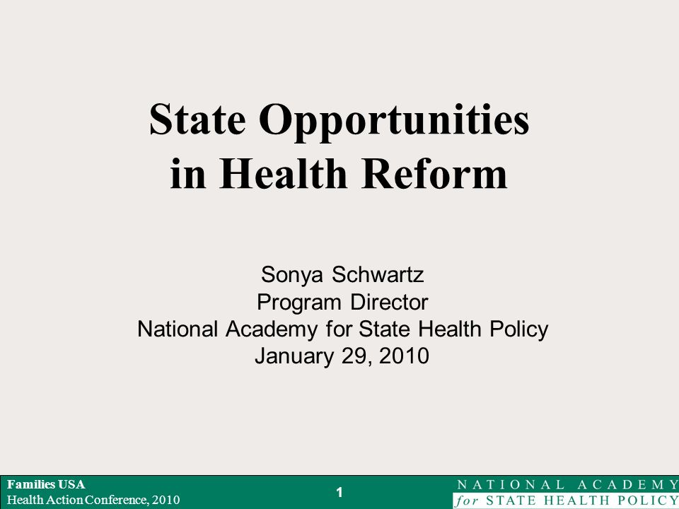 Families USA Health Action Conference, 2010 State Opportunities in Health Reform Sonya Schwartz Program Director National Academy for State Health Policy January 29,