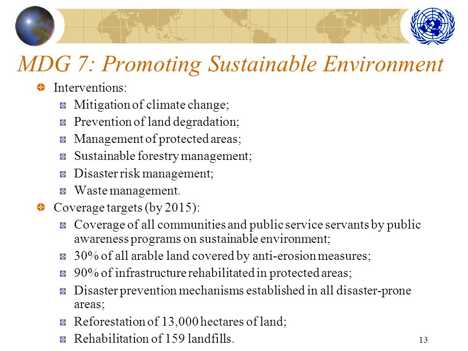 13 MDG 7: Promoting Sustainable Environment Interventions: Mitigation of climate change; Prevention of land degradation; Management of protected areas; Sustainable forestry management; Disaster risk management; Waste management.