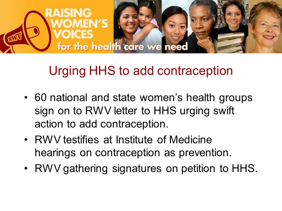 Urging HHS to add contraception 60 national and state womens health groups sign on to RWV letter to HHS urging swift action to add contraception.