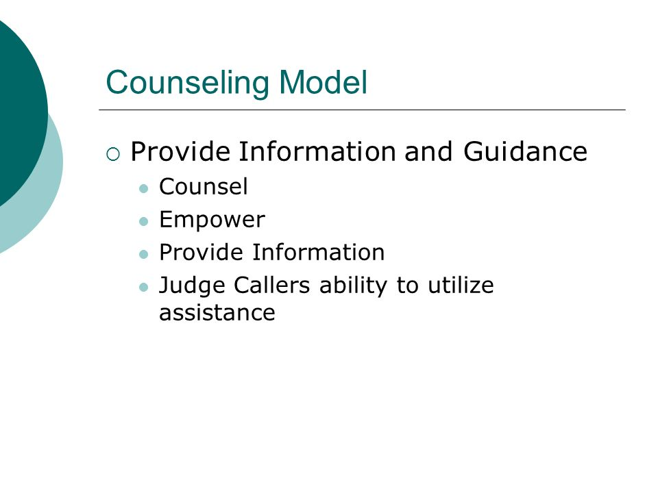 Counseling Model Provide Information and Guidance Counsel Empower Provide Information Judge Callers ability to utilize assistance