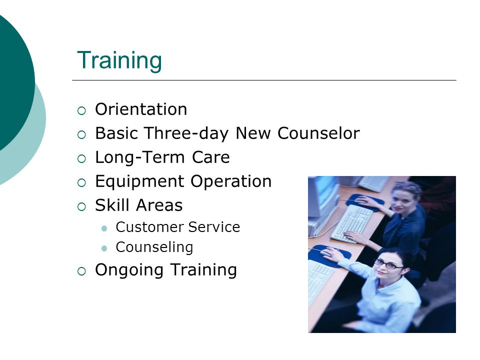Training Orientation Basic Three-day New Counselor Long-Term Care Equipment Operation Skill Areas Customer Service Counseling Ongoing Training