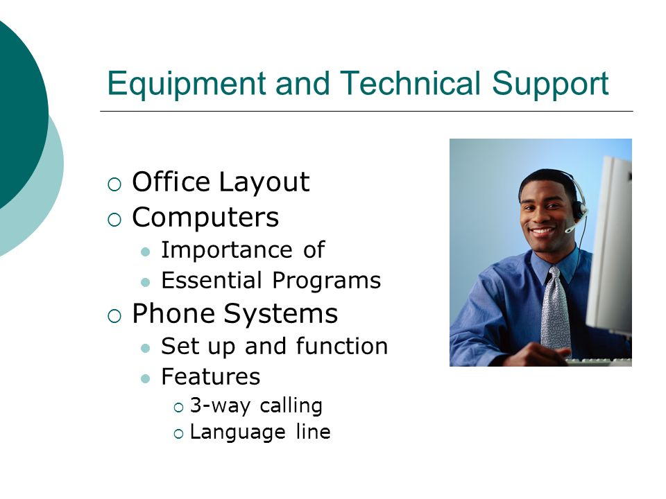 Equipment and Technical Support Office Layout Computers Importance of Essential Programs Phone Systems Set up and function Features 3-way calling Language line