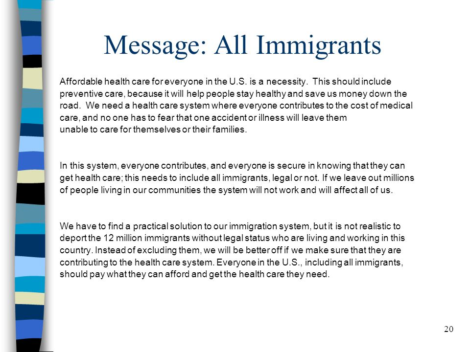 20 Message: All Immigrants Affordable health care for everyone in the U.S.