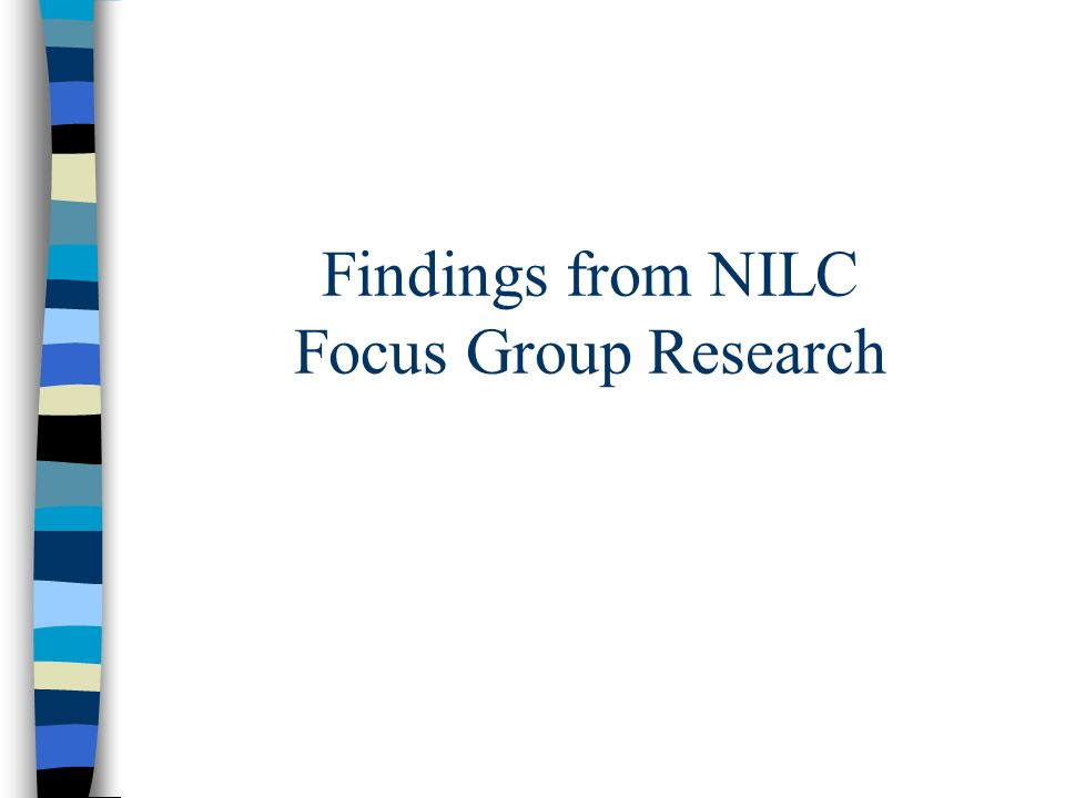 Findings from NILC Focus Group Research