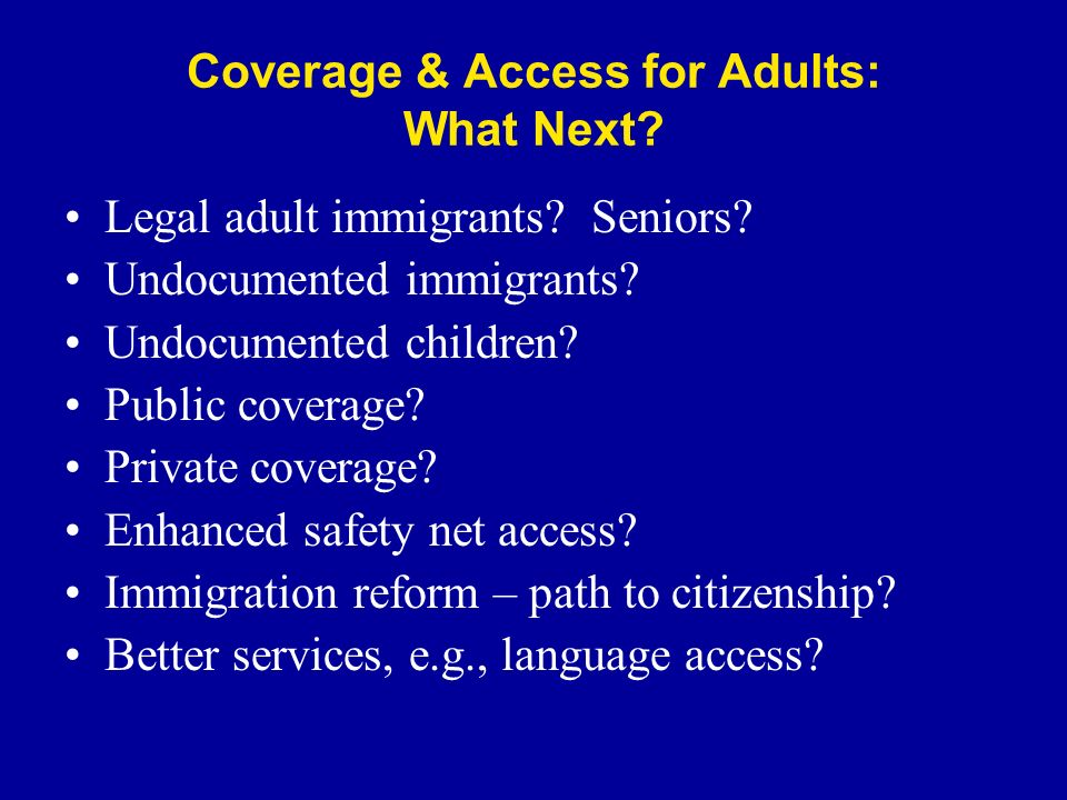 Coverage & Access for Adults: What Next. Legal adult immigrants.