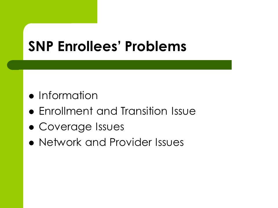 SNP Enrollees Problems Information Enrollment and Transition Issue Coverage Issues Network and Provider Issues