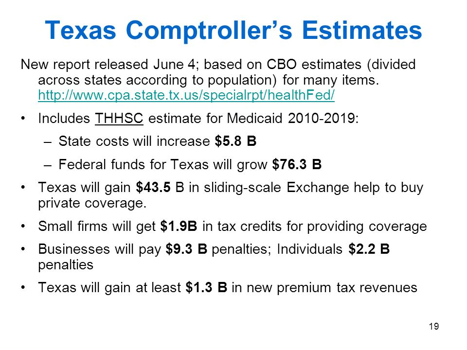19 Texas Comptrollers Estimates New report released June 4; based on CBO estimates (divided across states according to population) for many items.