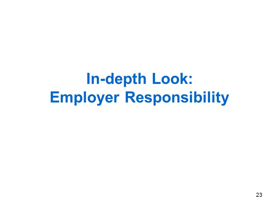 23 In-depth Look: Employer Responsibility