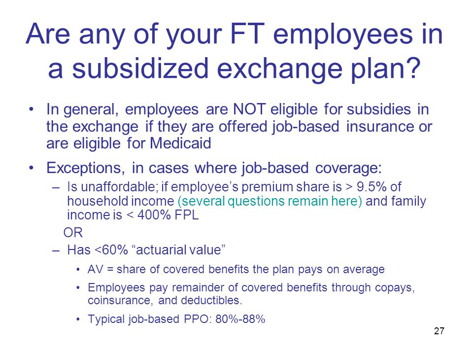 27 Are any of your FT employees in a subsidized exchange plan.