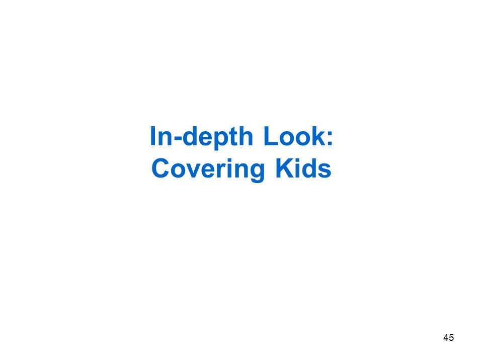 45 In-depth Look: Covering Kids