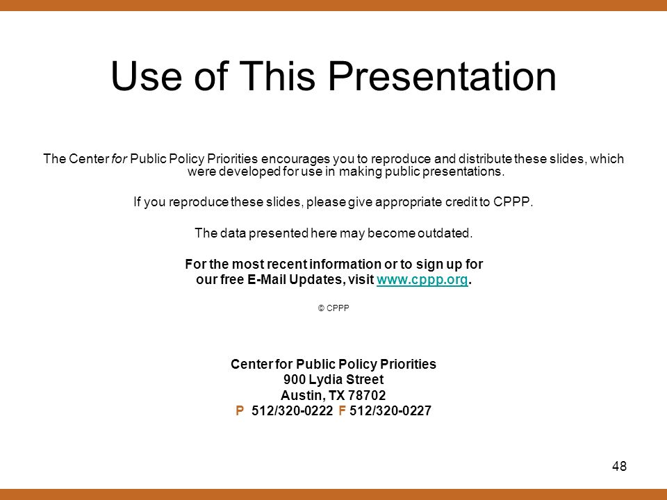 48 Use of This Presentation The Center for Public Policy Priorities encourages you to reproduce and distribute these slides, which were developed for use in making public presentations.