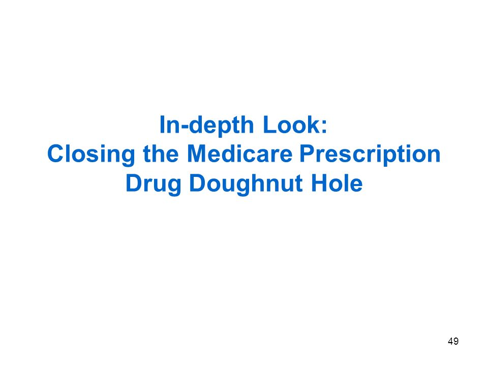 49 In-depth Look: Closing the Medicare Prescription Drug Doughnut Hole