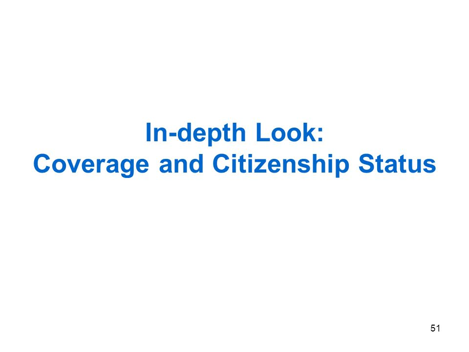 51 In-depth Look: Coverage and Citizenship Status