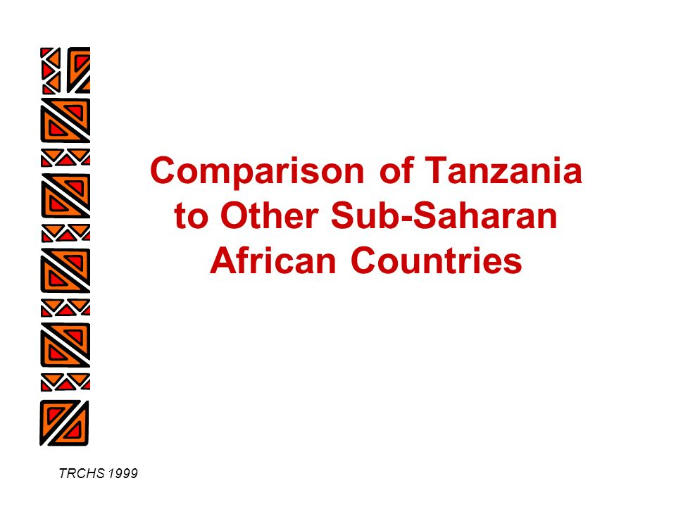 TRCHS 1999 Comparison of Tanzania to Other Sub-Saharan African Countries