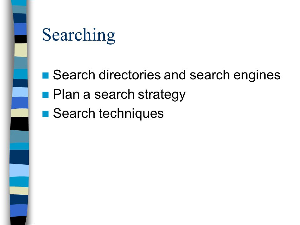 Searching Search directories and search engines Plan a search strategy Search techniques