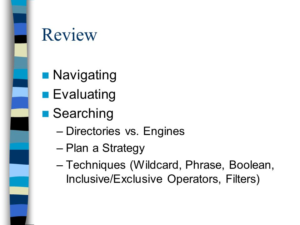 Review Navigating Evaluating Searching –Directories vs.