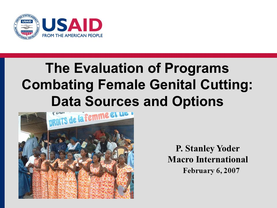 The Evaluation of Programs Combating Female Genital Cutting: Data Sources and Options February 6, 2007 P.