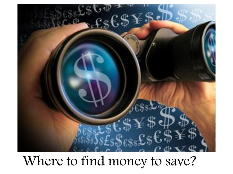 Where to find money to save