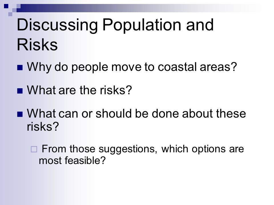 Discussing Population and Risks Why do people move to coastal areas.