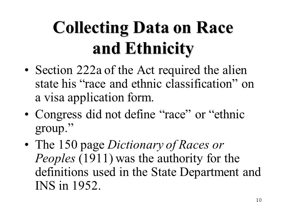 10 Collecting Data on Race and Ethnicity Section 222a of the Act required the alien state his race and ethnic classification on a visa application form.