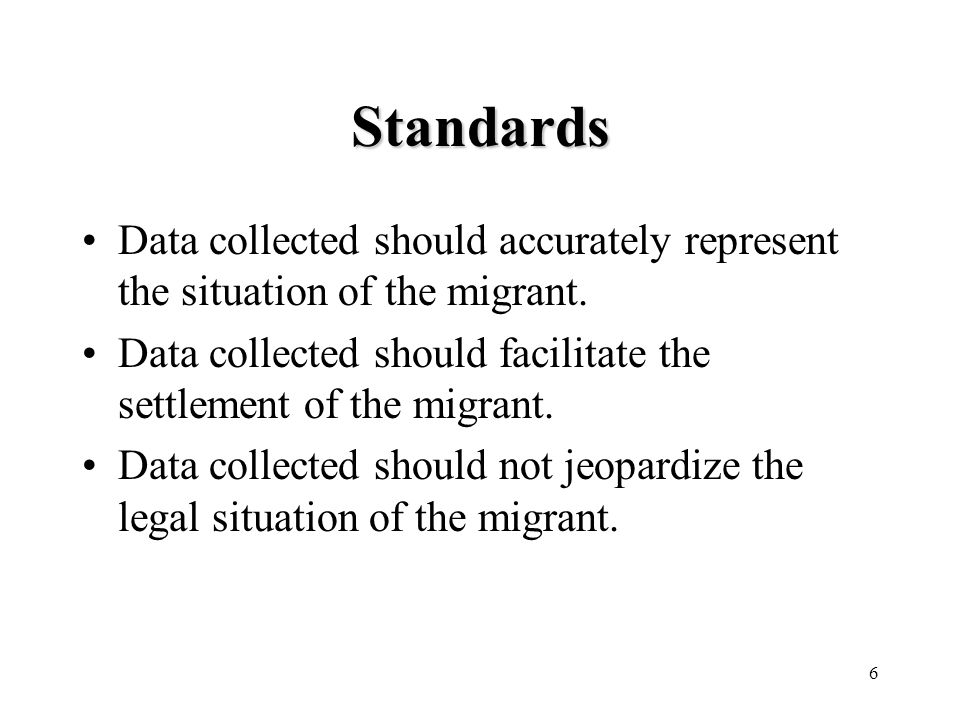 6 Standards Data collected should accurately represent the situation of the migrant.