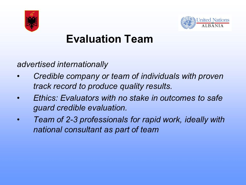 Evaluation Team advertised internationally Credible company or team of individuals with proven track record to produce quality results.