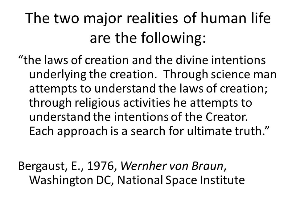 The two major realities of human life are the following: the laws of creation and the divine intentions underlying the creation.