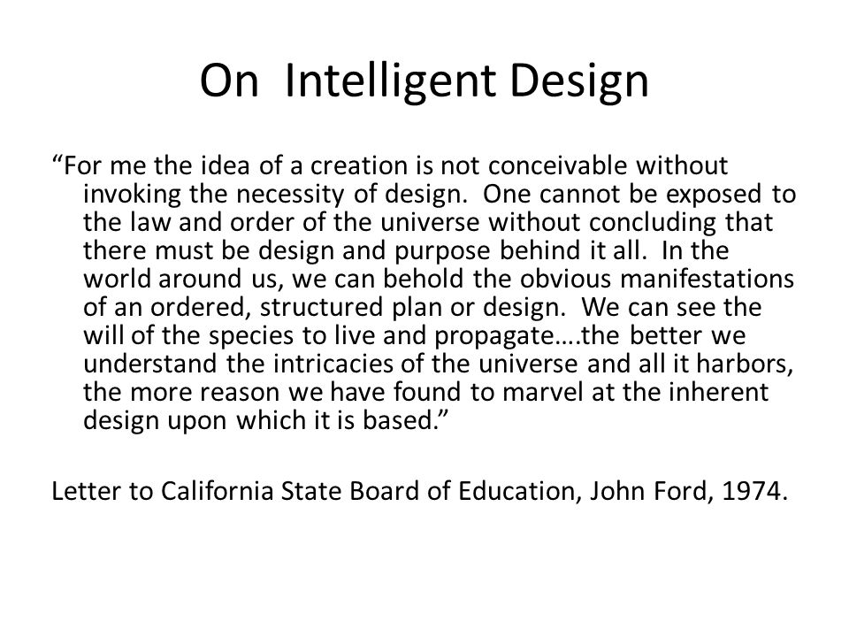 On Intelligent Design For me the idea of a creation is not conceivable without invoking the necessity of design.
