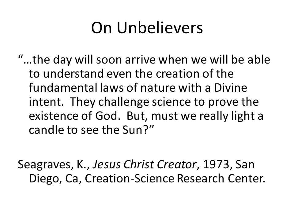 On Unbelievers …the day will soon arrive when we will be able to understand even the creation of the fundamental laws of nature with a Divine intent.