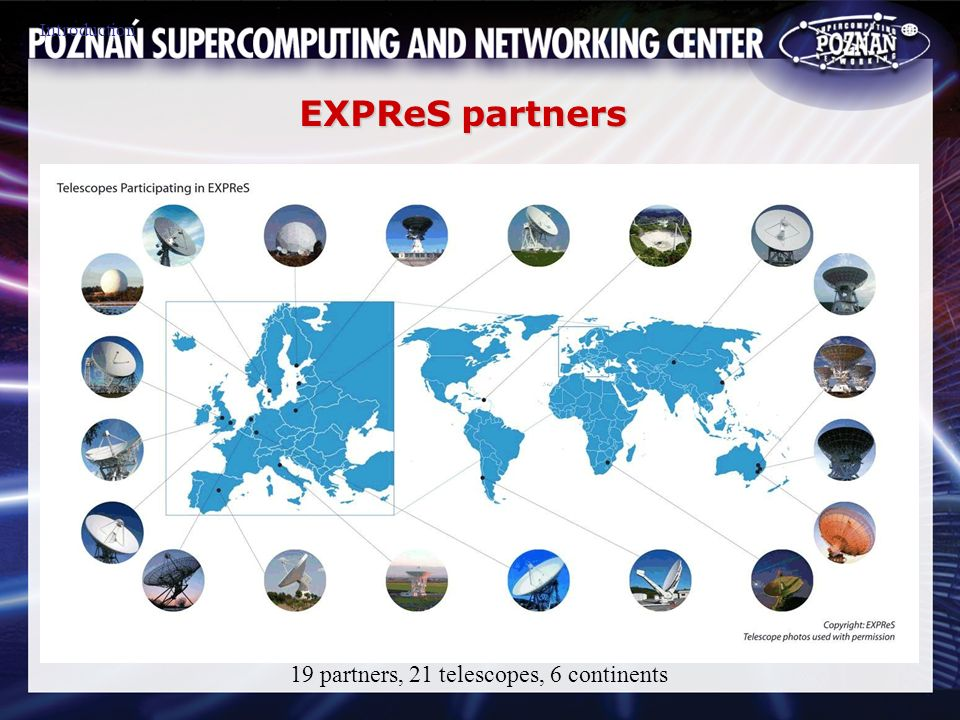 Introduction EXPReS partners 19 partners, 21 telescopes, 6 continents
