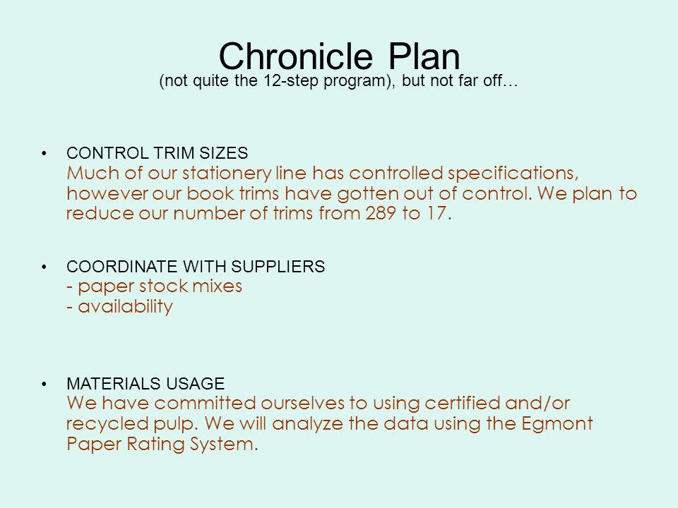 Chronicle Plan (not quite the 12-step program), but not far off… CONTROL TRIM SIZES Much of our stationery line has controlled specifications, however our book trims have gotten out of control.