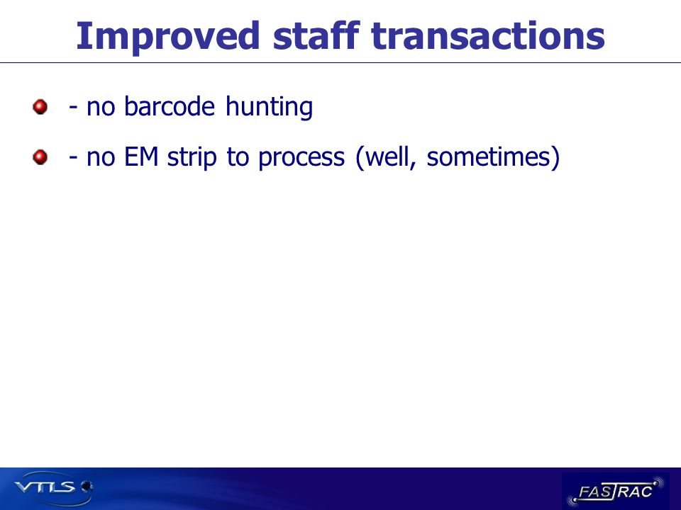 Improved staff transactions - no barcode hunting - no EM strip to process (well, sometimes)