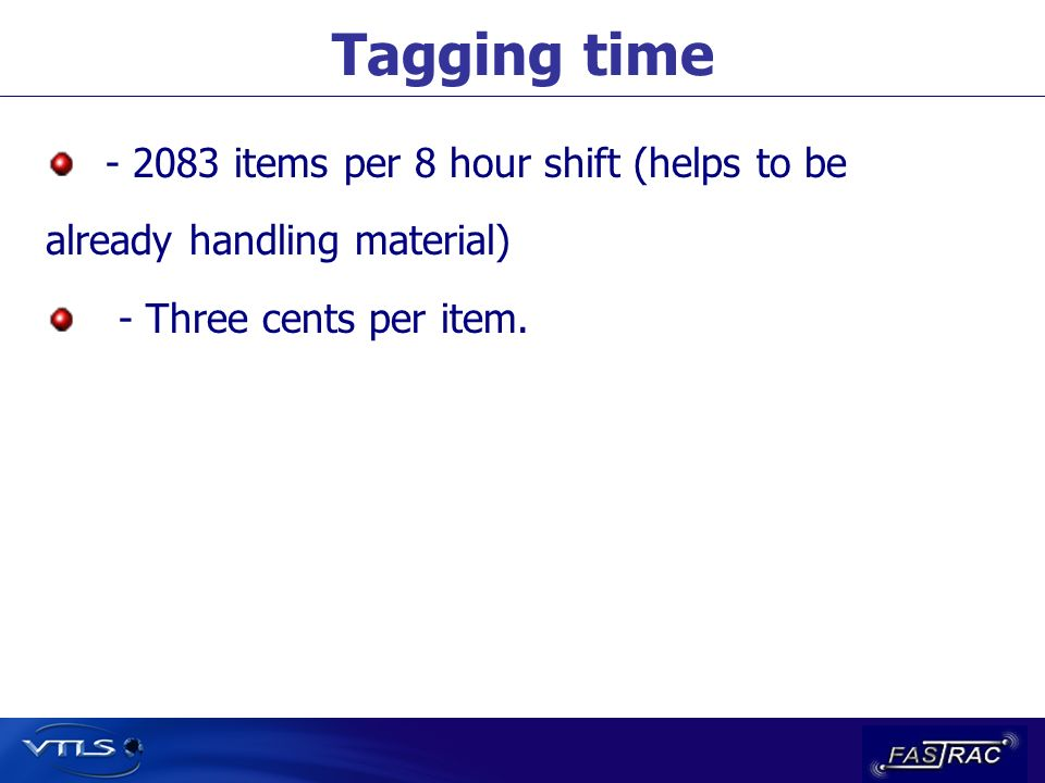 Tagging time - 2083 items per 8 hour shift (helps to be already handling material) - Three cents per item.