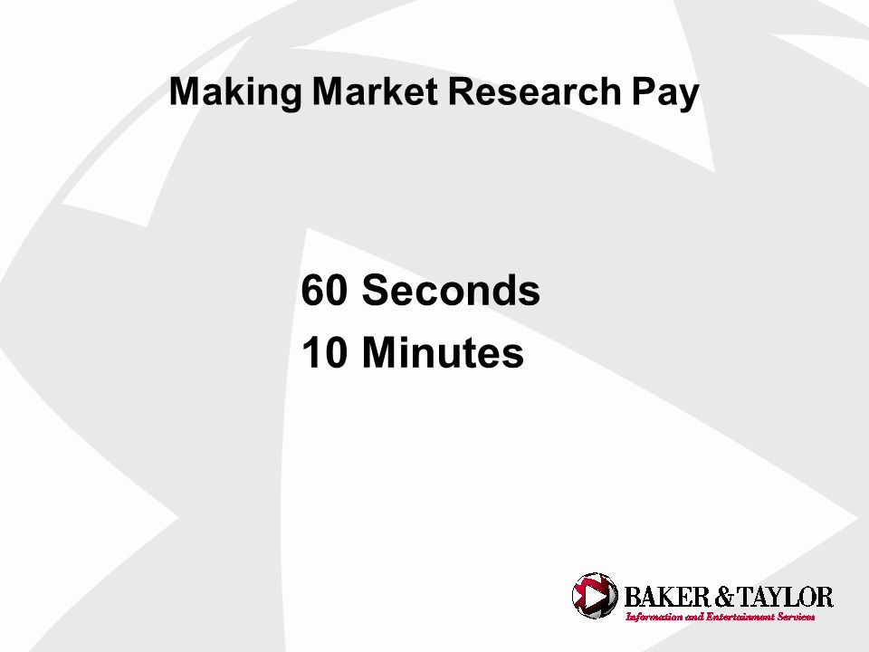 Making Market Research Pay 60 Seconds 10 Minutes