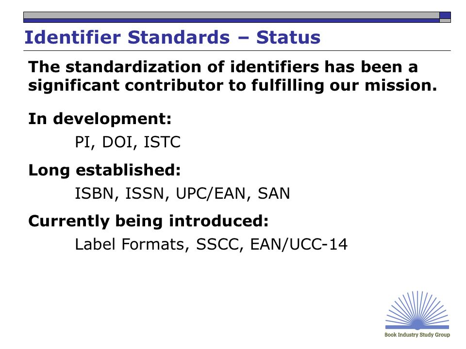 Identifier Standards – Status The standardization of identifiers has been a significant contributor to fulfilling our mission.